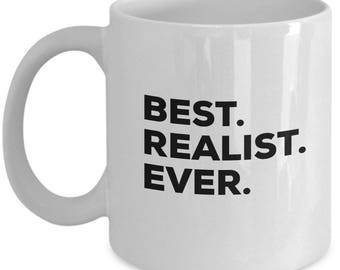 Best Realists Ever, Realists Coffee Mug, Realists Gifts, Realists Mugs,  Gift For Realists , Birthday Anniversary Gift, Christmas Present