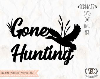 Gone hunting, duck hunting, duck, SVG, PNG, DXF, Pdf for cricut, silhouette studio, cut file, vinyl decal, t shirt design, stencil template