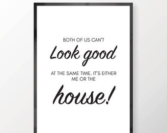 It's Either Me Or The House Wall Print - Wall Art, Kitchen Print, Simplistic Print, Minimal Print, Personal Print, Home Decor
