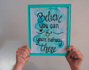 Believe You Can and You're Halfway There Watercolor Print
