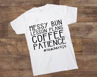Teacher Life - Teacher shirt - messy bun, lesson plans, coffee, patience - hashtag - t-shirt - Custom Made