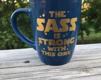 "Star Wars Themed ""The Sass is Strong with the One"""