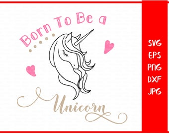 Born to be a unicorn SVG, files for Silhouette, cutting files for Cricut, unicorn SVG, unicorn png, Unicorn clipart, Unicorn png, baby SVG