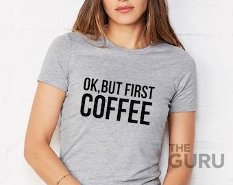 Coffee shirt coffee t shirt coffee tshirt ok but first coffee ok but first coffee shirt coffee lovers gift coffee lovers shirts coffee