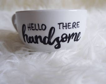 Hello there handsome - handmade quote cappuccino mug