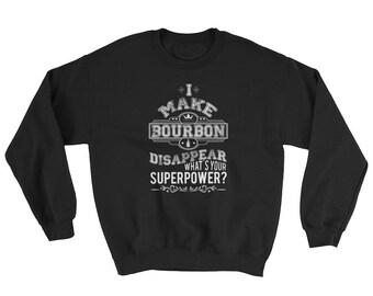 Make Bourbon Disappear Superpower Sweatshirt