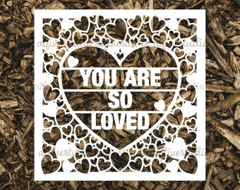 You Are So Loved - Papercutting Template for Personal or Commercial Use Download Cut File JPEG PNG