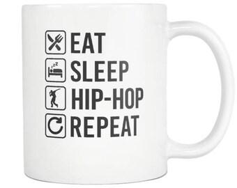 Hiphop Mug , Hiphop Gift, Eat Sleep Repeat Coffee Tea Cup