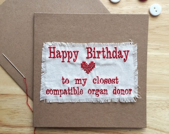 Embroidered Comedy Greeting Card 'Happy Birthday to my Closest Compatible Organ Donor'