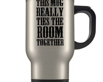 Big Lebowski Travel Mug - Funny Dude Coffee Cup This Mug Really Ties The Room Together - Great Gift Mug for Fans of The Movie