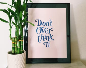 Don't Overthink It | Original Print | Handmade | Motivational Quote | Girl Boss Quote | Gallery Wall Art | Home Decor | Home Office Art