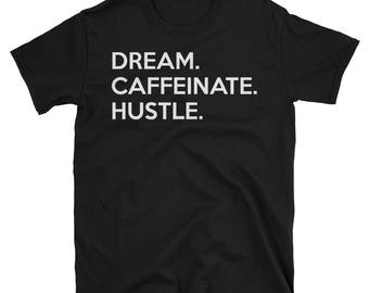 Cool T Shirts for men / T Shirts for men/ Workout T Shirts / Dream Caffeinate Hustle / Best Christmas gifts for Men / Black T Shirt