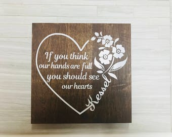 If You Think Our Hands Are Full You Should See Our Hearts, Custom House Sign