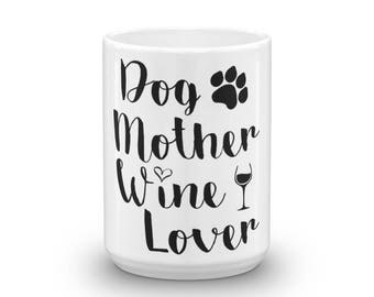 Dog Mother Wine Lover Cup For Mom, Wife and Girlfriend Mug