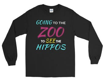Going to the Zoo to See the Hippos Long Sleeve T-Shirt