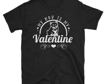 My Dog is My Valentine-dog valentine shirt-valentines day shirt-valentine shirt-dog valentines shirt-valentines day gift-dog lover gift-vale