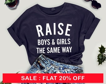 Raise boys and girls the same way TShirt Teen Shirts with sayings Patriarchy Tee Womens Female Shirt  Aesthetic Shirt Feminist Graphic Tee