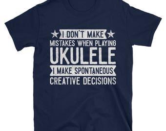 I Don't Make Mistakes When Playing Ukulele T-Shirt, Funny Ukulelist Gift, Musician TShirt, Ukulele Lover