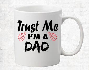 Trust Me I'm A DAD Mug Coffee Mug Gift Occupation Mug Funny Gift Coffee Mug
