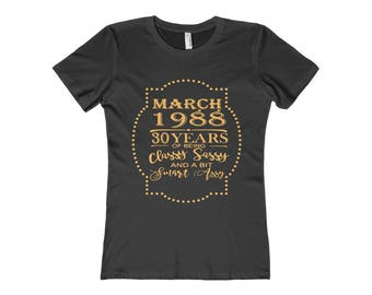 March 1988 30 Years Of Being Classy Sassy And A Bit Smart Assy Boyfriend Tee