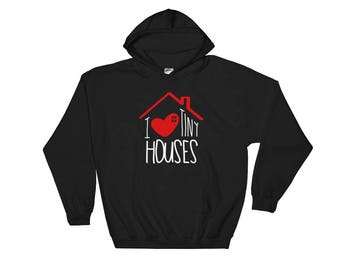 I Love Tiny Houses Hooded Sweatshirt