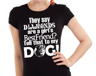 Diamonds are a girl's best friend? Tell it to my Dog.