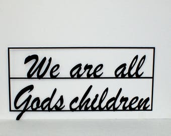 We are all God's Children (plaque 14 ga steel, 24.5 x 12.5 in)