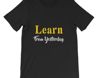 Learn from yesterday Short-Sleeve Unisex T-Shirt