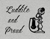 Luddite and Proud T Shirt...