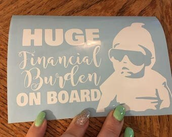 Huge financial burden on board decal, funny vinyl decal