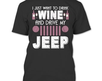 I Just Want To Drink Wine T Shirt, Drive My Jeep T Shirt