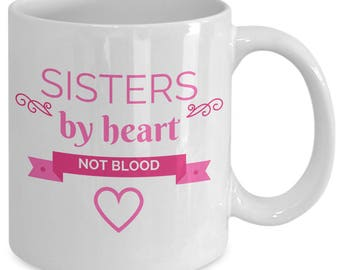 Unbiological Sister Mug - Sisters By Heart Valentine - Best Friend Gift - BFF Tribe Soul Sorority - Coffee Tea White Ceramic 11oz Mug