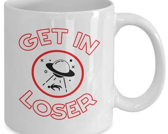 Aliens UFO Mug - Alien Abduction UFOs Gifts - Extraterrestrial Roswell Nerd Gift - Get In Loser - Coffee Tea Cup Ceramic White 11oz 15oz