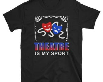 Theatre Is My Sport T-Shirt Funny Actor Actress Gift Tee