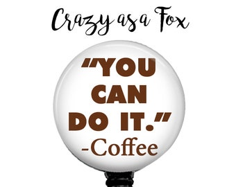 "Funny ""You can do it"" Coffee Lover Retractable Badge Holder, Badge Reel, Lanyard, Stethoscope ID Tag, Nurse, RN, Doctor,  Nursing student"