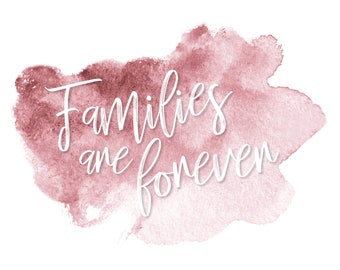 Families are forever downloadable print