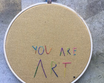You are art - hand drawn and embroidered wall hanging