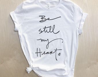 NEW - Be Still My Heart T-shirt