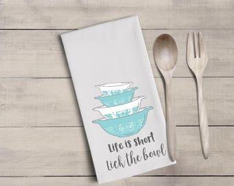 ON SALE Vintage pyrex bowl tea towel - flour sack towel - life is short - lick the bowl - home decor - hostess gift - housewarming gift