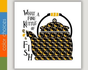 Fine Kettle Of Fish, kitchen art print, kitchen quote, tea kettle art, kitchen wall art, square wall art, restaurant decor, tea lover gift