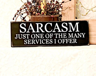 Sarcasm,  Just One Of The Many Services I Offer - Primitive Country Sign, Sarcastic Sign, Funny Home Decor, Humor, Sarcasm