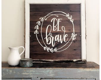 BE BRAVE- Reclaimed Barn Wood Sign- Antique Window Frame- In Stock- OOAK