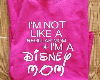I'm not like a regular mom ,I'm a Disney Mom. Family T-shirt, vacation , Disneyland, WDW,gift