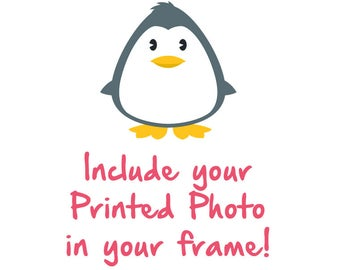 We will print your photo and put it in your frame prior to shipping!