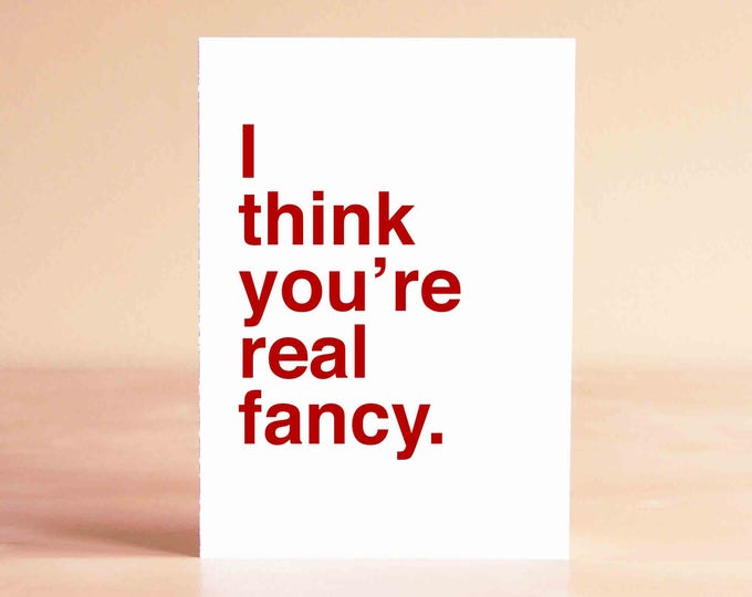 Funny Valentine Card - Friend Valentine Card - Funny Anniversary Card - I think you're real fancy.