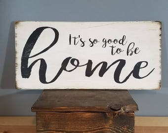 It's So Good to be HOME - Christian Sign -Rustic, Vintage looking, Hand Made, Hand Painted