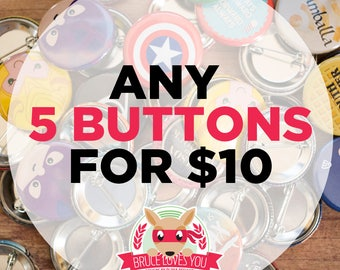 Mix and match buttons - Any 5 - pinback or magnets ||| badges pins fandom