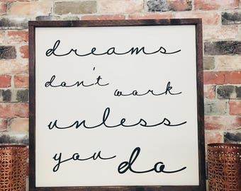 Dreams don't work unless you do painted solid wood sign