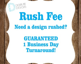 Rush Fee - Rush Order Fee - 1 Business Day Turnaround GUARANTEED. Add this listing along with the design listing to your cart!