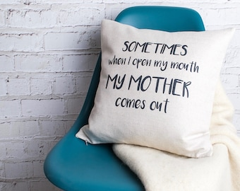 Sometimes When I Open My Mouth My Mother Comes Out Funny Quote Cushion Pillow Cover
